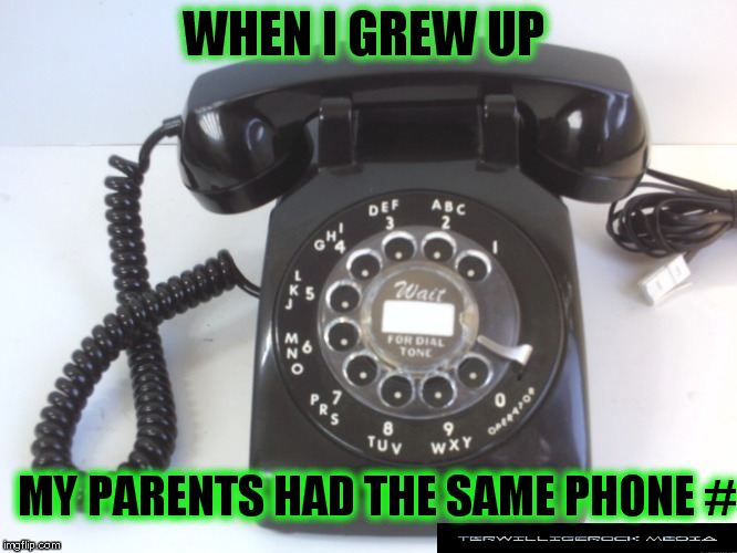 WHEN I GREW UP MY PARENTS HAD THE SAME PHONE # | image tagged in agt,bieber,kardashian,tmz,memes,dallas | made w/ Imgflip meme maker