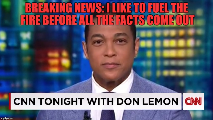 BREAKING NEWS: I LIKE TO FUEL THE FIRE BEFORE ALL THE FACTS COME OUT | image tagged in cnn,breaking news | made w/ Imgflip meme maker