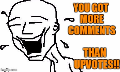 LMAO! | YOU GOT MORE COMMENTS THAN  UPVOTES!! | image tagged in lmao | made w/ Imgflip meme maker