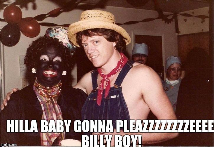 HILLA BABY GONNA PLEAZZZZZZZZEEEE BILLY BOY! | made w/ Imgflip meme maker