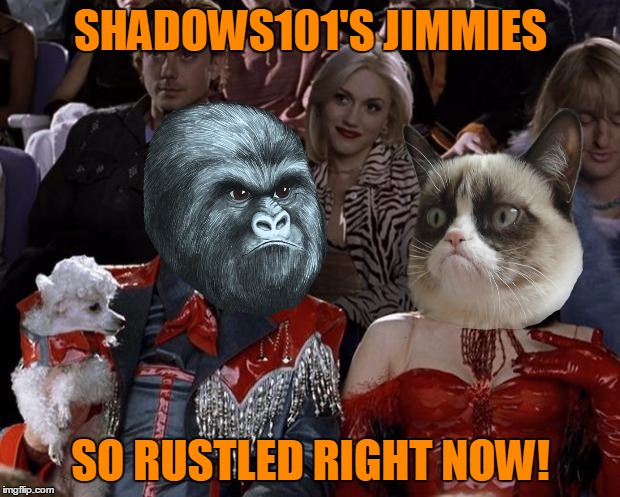 Mugatu So Hot Right Now Meme | SHADOWS101'S JIMMIES SO RUSTLED RIGHT NOW! | image tagged in memes,mugatu so hot right now | made w/ Imgflip meme maker