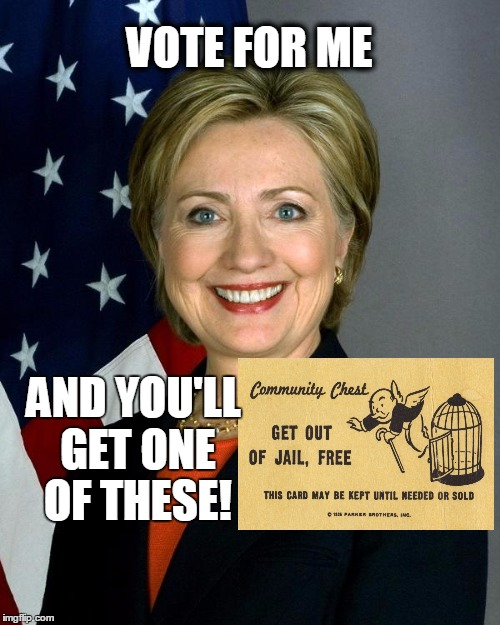 Hillary Clinton Meme | VOTE FOR ME AND YOU'LL GET ONE OF THESE! | image tagged in hillaryclinton | made w/ Imgflip meme maker