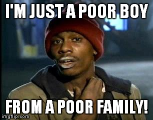 Y'all Got Any More Of That Meme | I'M JUST A POOR BOY FROM A POOR FAMILY! | image tagged in memes,yall got any more of | made w/ Imgflip meme maker
