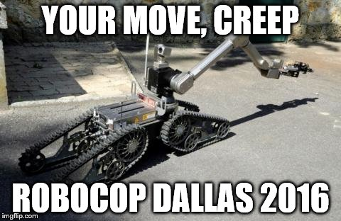 YOUR MOVE, CREEP ROBOCOP DALLAS 2016 | image tagged in dallas shooting,robocop,bomb,shooting,robots,police | made w/ Imgflip meme maker