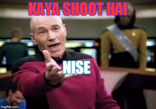 Picard Wtf Meme |  KAYA SHOOT HAI; NISE | image tagged in memes,picard wtf | made w/ Imgflip meme maker