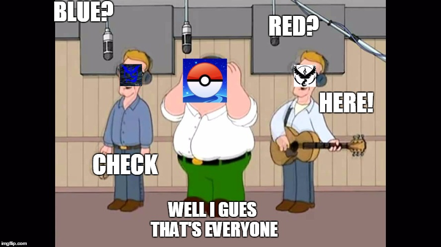 nobody likes yellow | BLUE?                                                                                          CHECK WELL I GUES THAT'S EVERYONE RED?     | image tagged in memes,funny,pokemon go,team valor,team mystic,pokemon | made w/ Imgflip meme maker