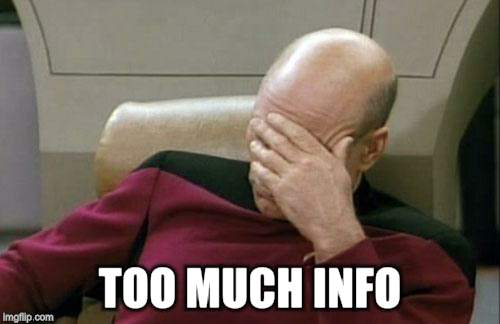 Captain Picard Facepalm Meme | TOO MUCH INFO | image tagged in memes,captain picard facepalm | made w/ Imgflip meme maker