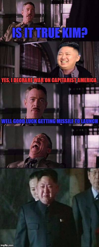 In Case Anyone's Worried That North Korea is Declaring War on Us |  IS IT TRUE KIM? YES, I DECRARE WAR ON CAPITARIST AMERICA; WELL GOOD LUCK GETTING MISSILE TO LAUNCH | image tagged in kim jong un cry,kim jong un,north korea,usa,olympianproduct,nuclear explosion | made w/ Imgflip meme maker