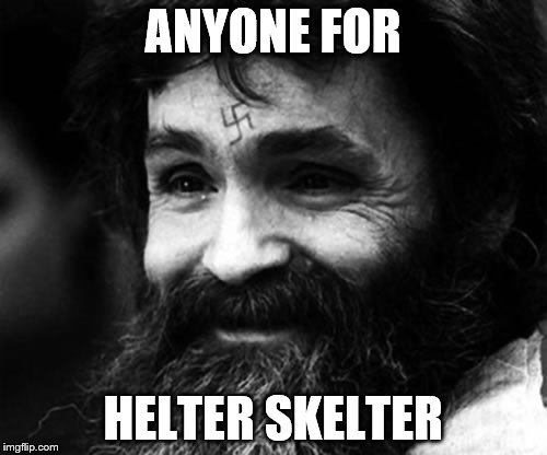 ANYONE FOR HELTER SKELTER | made w/ Imgflip meme maker