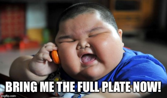 BRING ME THE FULL PLATE NOW! | made w/ Imgflip meme maker