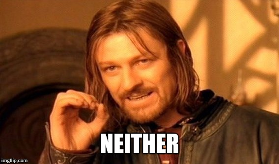 One Does Not Simply Meme | NEITHER | image tagged in memes,one does not simply | made w/ Imgflip meme maker