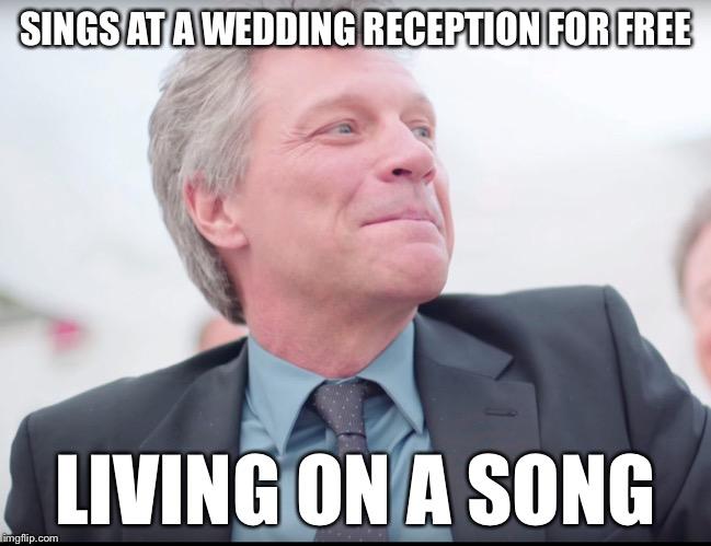 Funny Meme Bon Jovi : Free wedding singer for hire imgflip