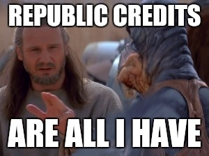 REPUBLIC CREDITS ARE ALL I HAVE | made w/ Imgflip meme maker