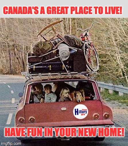 Meanwhile, in Niagara Falls... | CANADA'S A GREAT PLACE TO LIVE! HAVE FUN IN YOUR NEW HOME! | image tagged in trump,hillary,canada | made w/ Imgflip meme maker