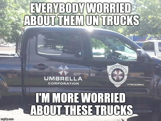 Zombie Apocalypse? | EVERYBODY WORRIED ABOUT THEM UN TRUCKS I'M MORE WORRIED ABOUT THESE TRUCKS | image tagged in umbrella,resident evil,zombie | made w/ Imgflip meme maker