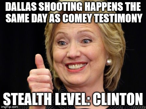 How to disappear completely | DALLAS SHOOTING HAPPENS THE SAME DAY AS COMEY TESTIMONY STEALTH LEVEL: CLINTON | image tagged in hillary clinton,dallas shooting,philando castile | made w/ Imgflip meme maker