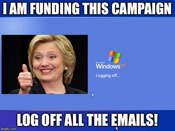 I AM FUNDING THIS CAMPAIGN LOG OFF ALL THE EMAILS! | made w/ Imgflip meme maker
