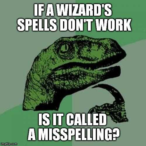 Philosoraptor | IF A WIZARD'S SPELLS DON'T WORK IS IT CALLED A MISSPELLING? | image tagged in memes,philosoraptor | made w/ Imgflip meme maker
