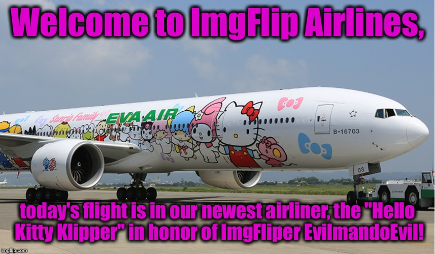 "ImgFlip Airlines, Fly Over the Coo Coo's Nest In Comfort!® | Welcome to ImgFlip Airlines, today's flight is in our newest airliner, the ""Hello Kitty Klipper"" in honor of ImgFliper EvilmandoEvil! 
