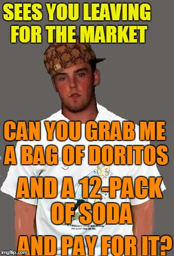 warmer season Scumbag Steve | CAN YOU GRAB ME A BAG OF DORITOS AND PAY FOR IT? AND A 12-PACK OF SODA SEES YOU LEAVING FOR THE MARKET | image tagged in warmer season scumbag steve | made w/ Imgflip meme maker