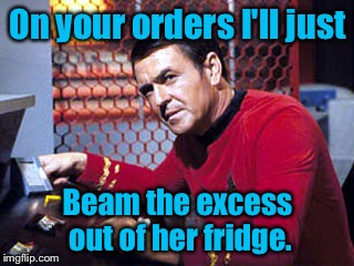 On your orders I'll just Beam the excess out of her fridge. | made w/ Imgflip meme maker