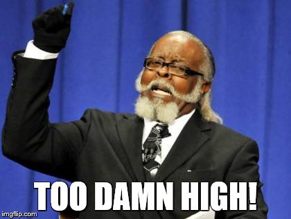 Too Damn High Meme | TOO DAMN HIGH! | image tagged in memes,too damn high | made w/ Imgflip meme maker