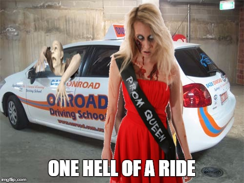 be scared, very scared | ONE HELL OF A RIDE | image tagged in memes,first world problems,driving,zombie | made w/ Imgflip meme maker