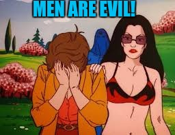 MEN ARE EVIL! | made w/ Imgflip meme maker