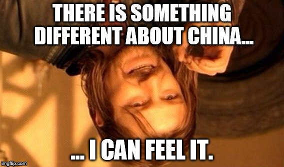 What is it About the Other Side of the World? | THERE IS SOMETHING DIFFERENT ABOUT CHINA... ... I CAN FEEL IT. | image tagged in memes,one does not simply,china | made w/ Imgflip meme maker