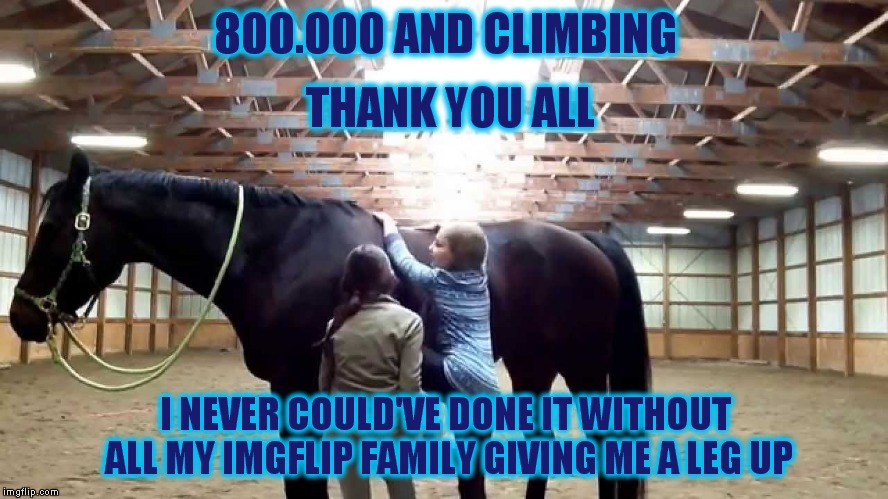 Thank Y'all! |  800.000 AND CLIMBING; THANK YOU ALL; I NEVER COULD'VE DONE IT WITHOUT ALL MY IMGFLIP FAMILY GIVING ME A LEG UP | image tagged in memes,imgflip,family,upvotes,thank you | made w/ Imgflip meme maker
