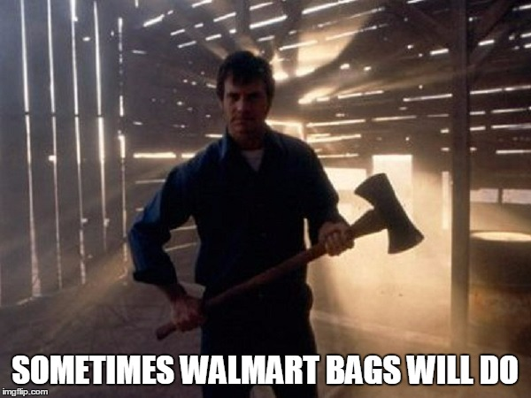 SOMETIMES WALMART BAGS WILL DO | made w/ Imgflip meme maker