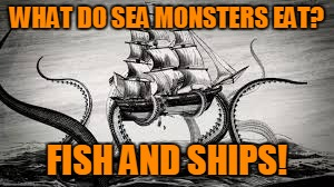 WHAT DO SEA MONSTERS EAT? FISH AND SHIPS! | made w/ Imgflip meme maker