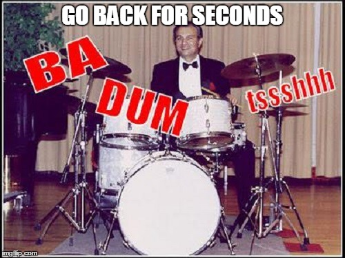 GO BACK FOR SECONDS | made w/ Imgflip meme maker