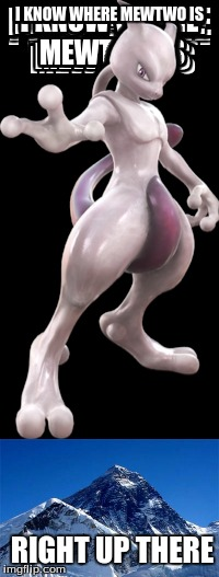 I KNOW WHERE MEWTWO IS RIGHT UP THERE | image tagged in pokemon | made w/ Imgflip meme maker