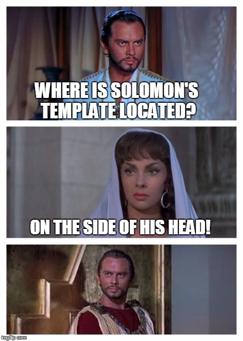 Yul might laugh at this one? | WHERE IS SOLOMON'S TEMPLATE LOCATED? ON THE SIDE OF HIS HEAD! | image tagged in solomon,memes,yul brynner,oops i really did a typo,man i messed up,vertical | made w/ Imgflip meme maker