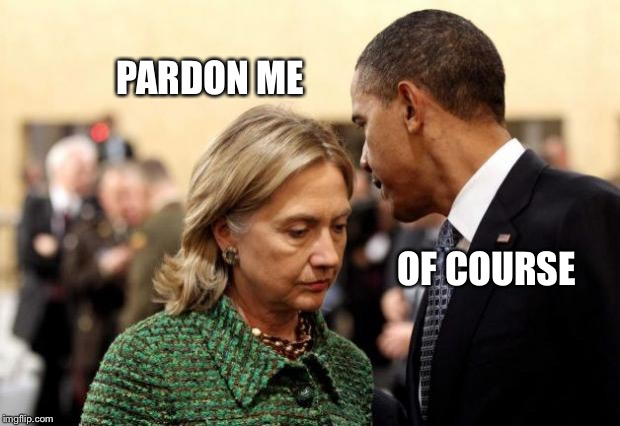 No need when all the wheels of justice are synchronized... | PARDON ME OF COURSE | image tagged in obama and hillary,hillary,obama,email scandal,fbi,memes | made w/ Imgflip meme maker