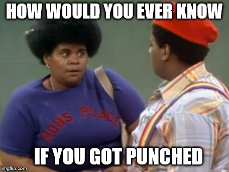 HOW WOULD YOU EVER KNOW IF YOU GOT PUNCHED | made w/ Imgflip meme maker