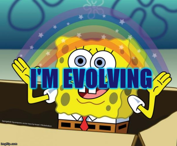 I'M EVOLVING | made w/ Imgflip meme maker