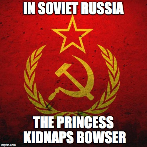 Yes, the game released Nintendo. |  IN SOVIET RUSSIA; THE PRINCESS KIDNAPS BOWSER | image tagged in soviet russia | made w/ Imgflip meme maker