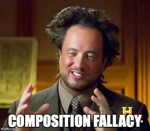 COMPOSITION FALLACY | image tagged in memes,ancient aliens | made w/ Imgflip meme maker