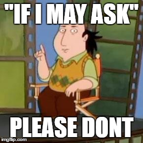 "The Critic |  ""IF I MAY ASK""; PLEASE DONT 