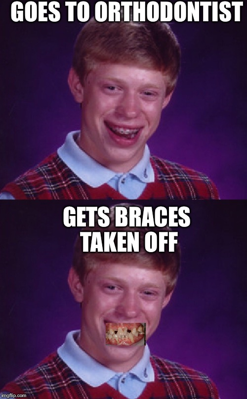 Smile for the camera | GOES TO ORTHODONTIST GETS BRACES TAKEN OFF | image tagged in bad luck brian,funny memes,latest | made w/ Imgflip meme maker
