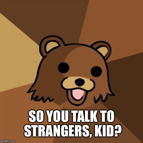 SO YOU TALK TO STRANGERS, KID? | made w/ Imgflip meme maker