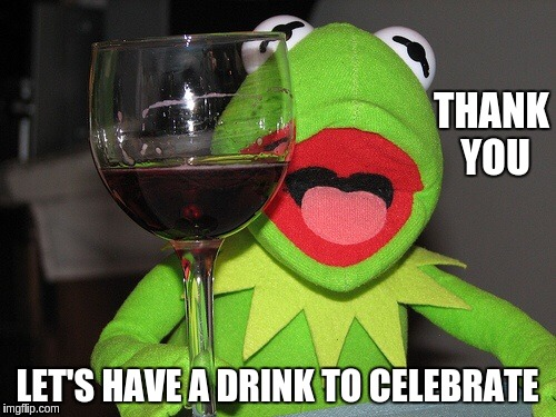 THANK YOU LET'S HAVE A DRINK TO CELEBRATE | made w/ Imgflip meme maker