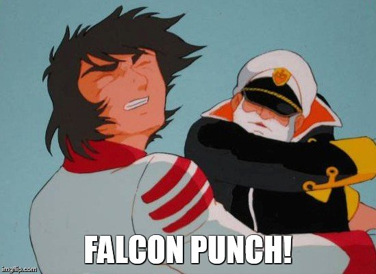 Falcon Punch! |  FALCON PUNCH! | image tagged in falcon punch,space battleship yamato,star blazers | made w/ Imgflip meme maker