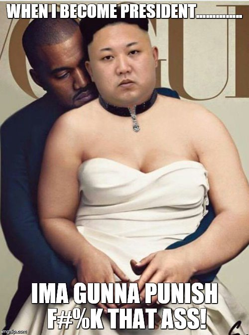 Kim & Kanye | WHEN I BECOME PRESIDENT.............. IMA GUNNA PUNISH F#%K THAT ASS! | image tagged in kim  kanye | made w/ Imgflip meme maker