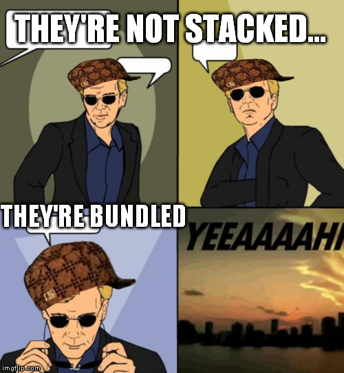 Horatio CSI Miami | THEY'RE NOT STACKED... THEY'RE BUNDLED | image tagged in horatio csi miami,scumbag | made w/ Imgflip meme maker