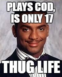 Thug Life | PLAYS COD, IS ONLY 17 THUG LIFE | image tagged in thug life | made w/ Imgflip meme maker
