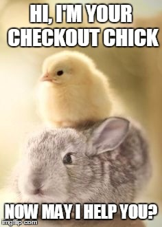HI, I'M YOUR CHECKOUT CHICK NOW MAY I HELP YOU? | made w/ Imgflip meme maker