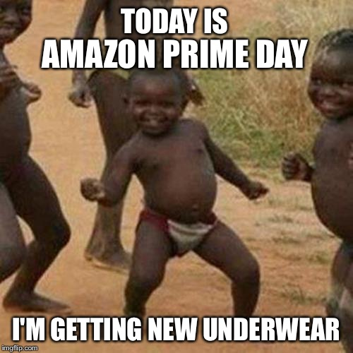 What do you wish for? |  TODAY IS; AMAZON PRIME DAY; I'M GETTING NEW UNDERWEAR | image tagged in memes,third world success kid,funny,amazon,underwear | made w/ Imgflip meme maker
